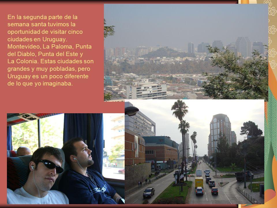 En la segunda parte de la semana santa tuvimos la oportunidad de visitar cinco ciudades en Uruguay.