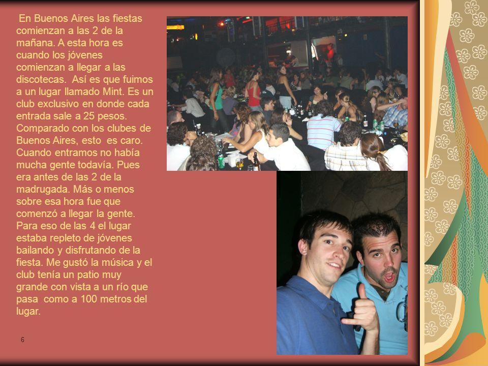 6 En Buenos Aires las fiestas comienzan a las 2 de la mañana.
