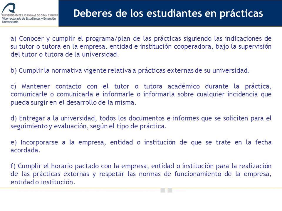 Vicerrectorado de Calidad e Innovación Educativa a) Conocer y cumplir el programa/plan de las prácticas siguiendo las indicaciones de su tutor o tutor