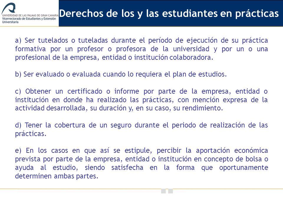 Vicerrectorado de Calidad e Innovación Educativa a) Ser tutelados o tuteladas durante el período de ejecución de su práctica formativa por un profesor