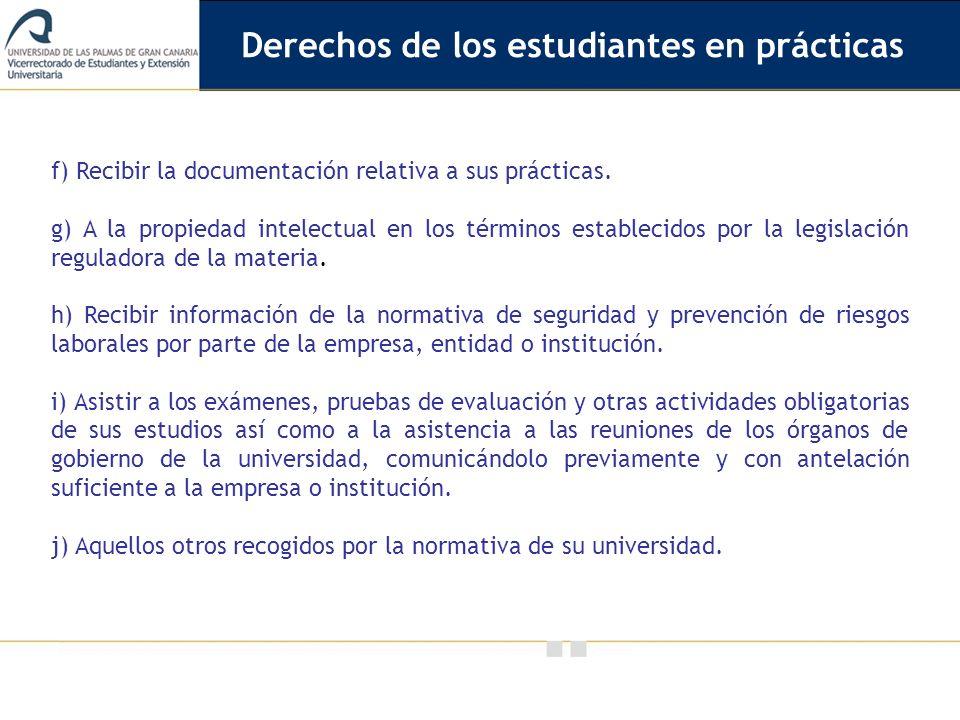 Vicerrectorado de Calidad e Innovación Educativa f) Recibir la documentación relativa a sus prácticas. g) A la propiedad intelectual en los términos e