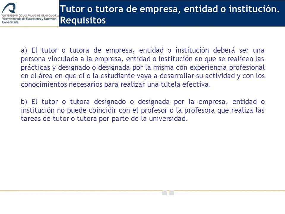Vicerrectorado de Calidad e Innovación Educativa a) El tutor o tutora de empresa, entidad o institución deberá ser una persona vinculada a la empresa,