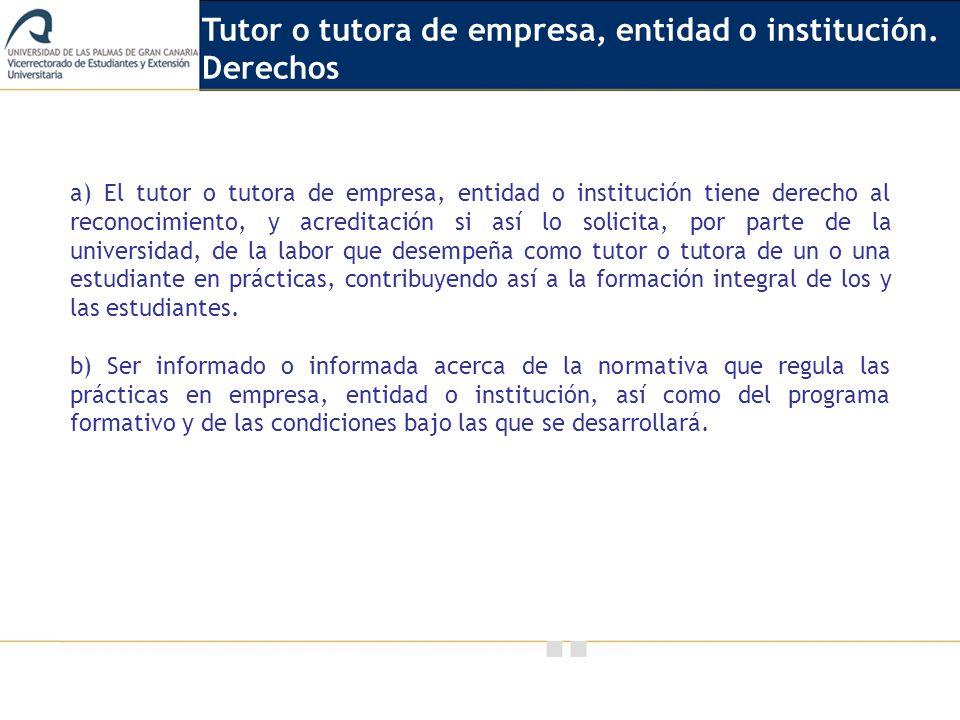 Vicerrectorado de Calidad e Innovación Educativa a) El tutor o tutora de empresa, entidad o institución tiene derecho al reconocimiento, y acreditació
