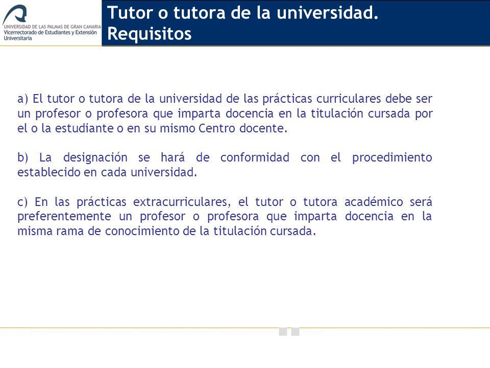 Vicerrectorado de Calidad e Innovación Educativa a) El tutor o tutora de la universidad de las prácticas curriculares debe ser un profesor o profesora