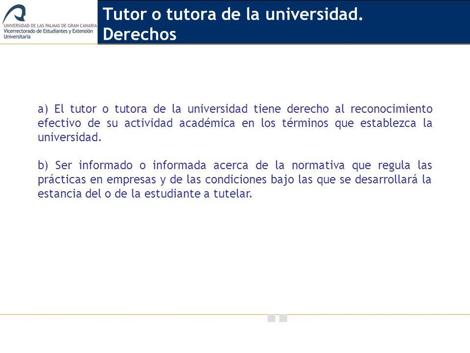 Vicerrectorado de Calidad e Innovación Educativa a) El tutor o tutora de la universidad tiene derecho al reconocimiento efectivo de su actividad acadé