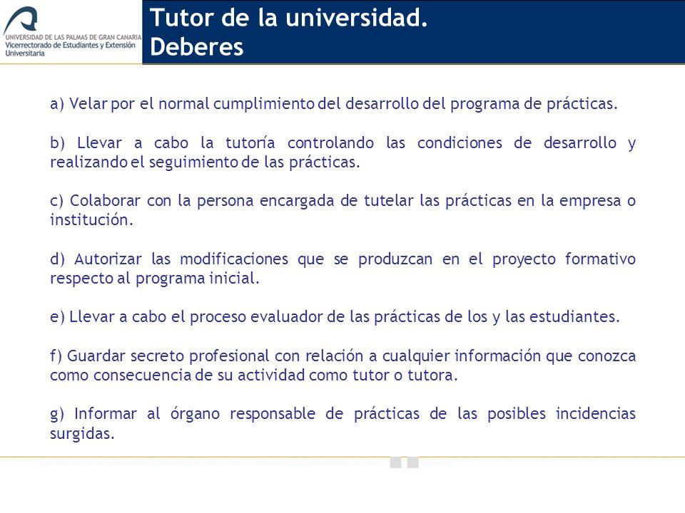 Vicerrectorado de Calidad e Innovación Educativa a) Velar por el normal cumplimiento del desarrollo del programa de prácticas. b) Llevar a cabo la tut