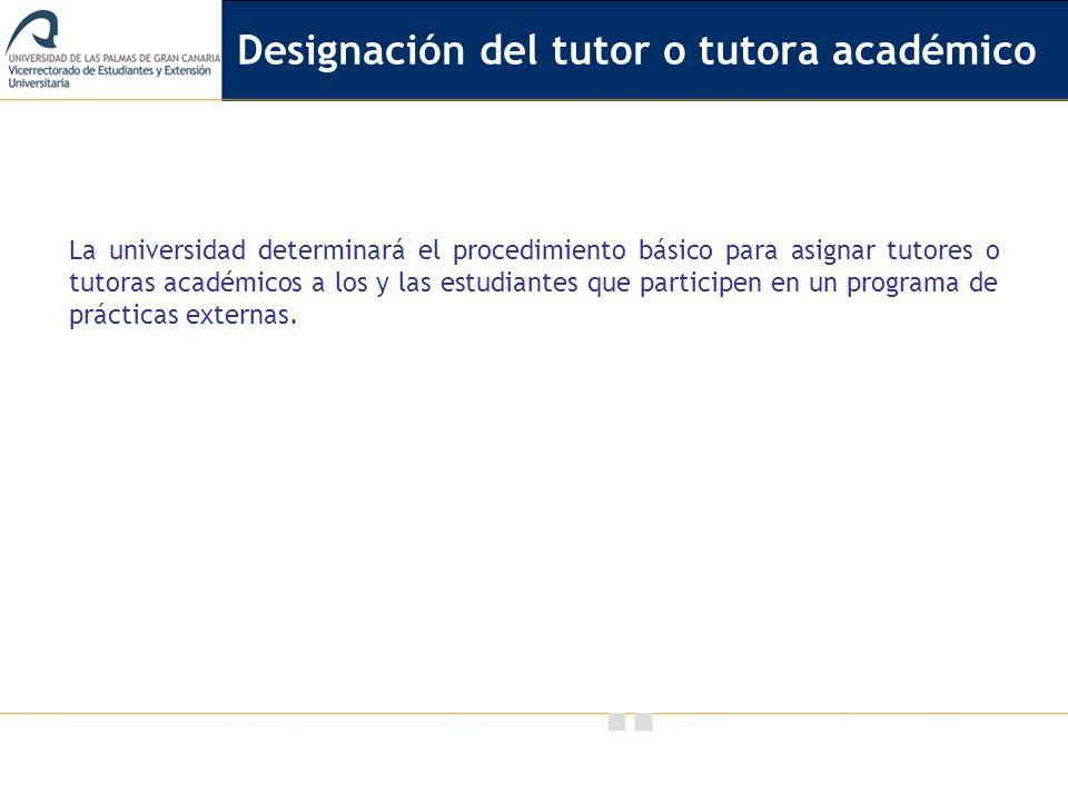 Vicerrectorado de Calidad e Innovación Educativa La universidad determinará el procedimiento básico para asignar tutores o tutoras académicos a los y