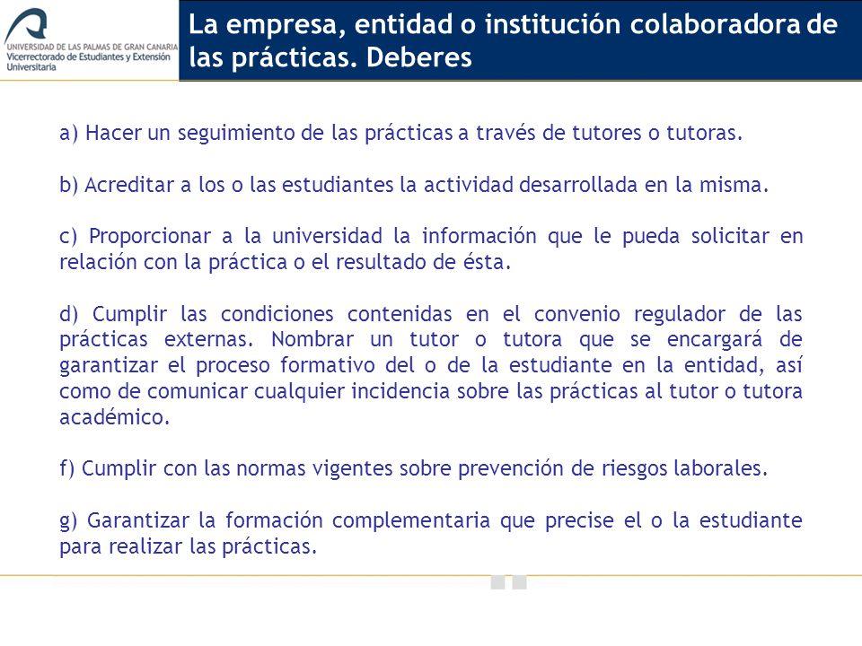 Vicerrectorado de Calidad e Innovación Educativa a) Hacer un seguimiento de las prácticas a través de tutores o tutoras. b) Acreditar a los o las estu