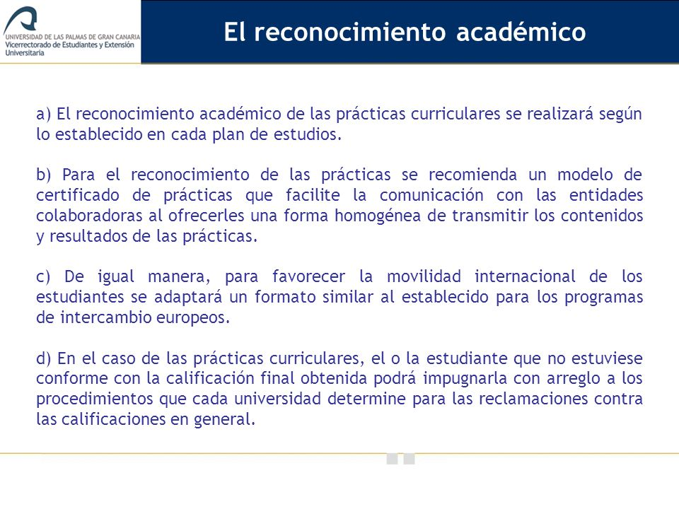 Vicerrectorado de Calidad e Innovación Educativa a) El reconocimiento académico de las prácticas curriculares se realizará según lo establecido en cad