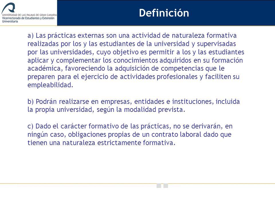 Vicerrectorado de Calidad e Innovación Educativa a) Las prácticas externas son una actividad de naturaleza formativa realizadas por los y las estudian
