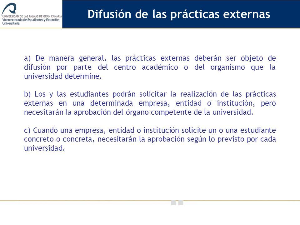 Vicerrectorado de Calidad e Innovación Educativa a) De manera general, las prácticas externas deberán ser objeto de difusión por parte del centro acad