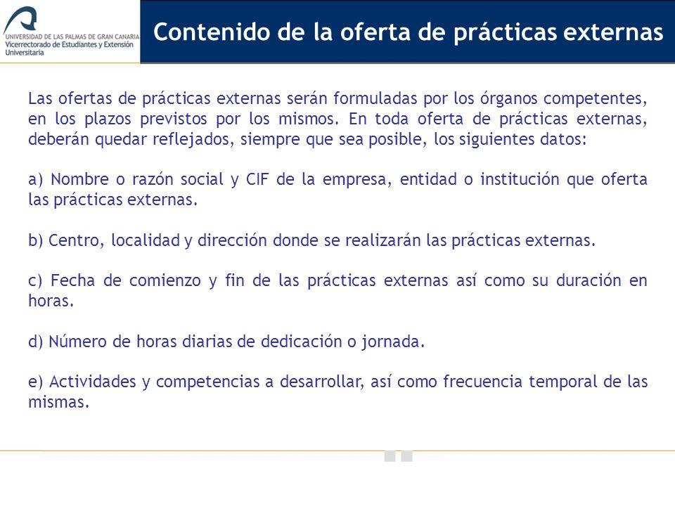 Vicerrectorado de Calidad e Innovación Educativa Las ofertas de prácticas externas serán formuladas por los órganos competentes, en los plazos previstos por los mismos.