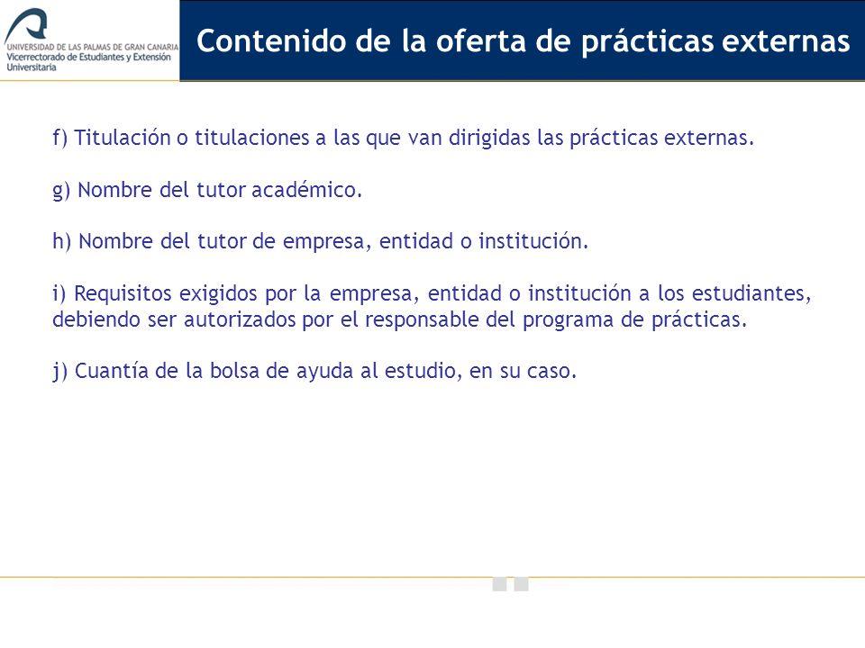 Vicerrectorado de Calidad e Innovación Educativa f) Titulación o titulaciones a las que van dirigidas las prácticas externas. g) Nombre del tutor acad