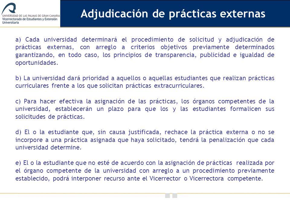 Vicerrectorado de Calidad e Innovación Educativa a) Cada universidad determinará el procedimiento de solicitud y adjudicación de prácticas externas, c