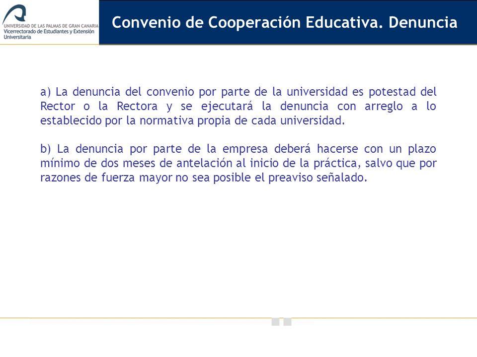 Vicerrectorado de Calidad e Innovación Educativa a) La denuncia del convenio por parte de la universidad es potestad del Rector o la Rectora y se ejec