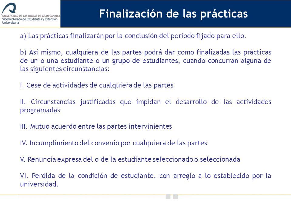 Vicerrectorado de Calidad e Innovación Educativa a) Las prácticas finalizarán por la conclusión del período fijado para ello. b) Así mismo, cualquiera