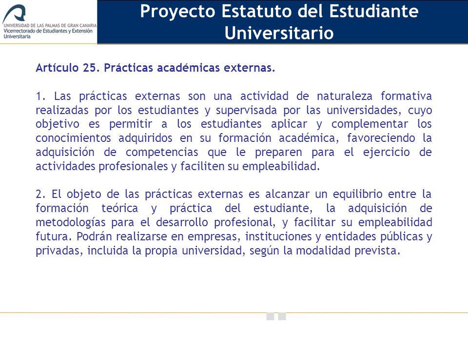 Vicerrectorado de Calidad e Innovación Educativa Artículo 25. Prácticas académicas externas. 1. Las prácticas externas son una actividad de naturaleza