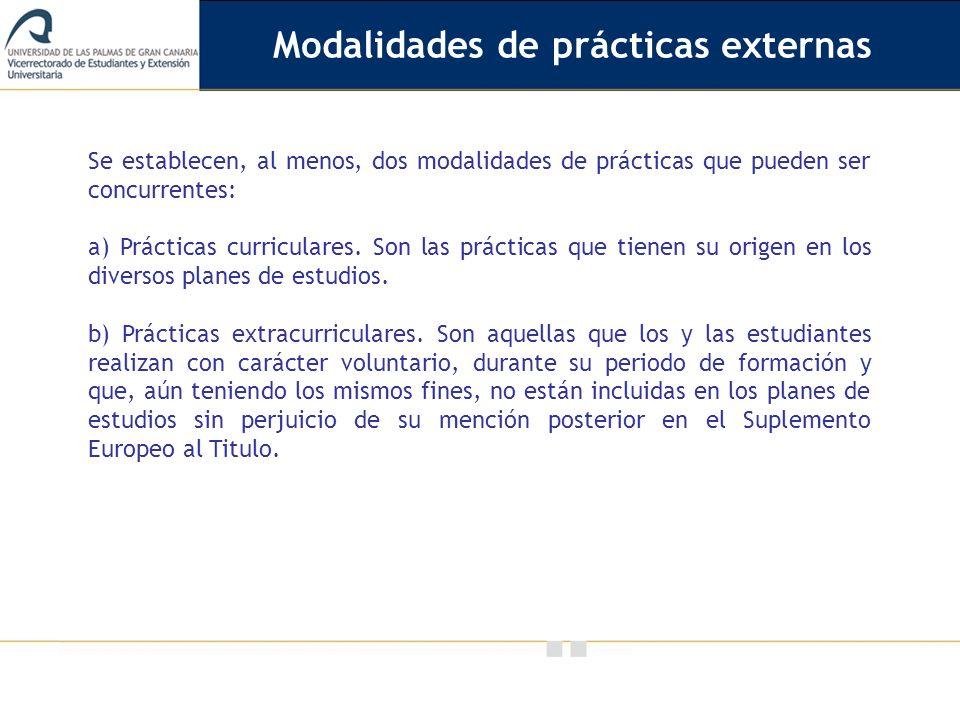 Vicerrectorado de Calidad e Innovación Educativa Se establecen, al menos, dos modalidades de prácticas que pueden ser concurrentes: a) Prácticas curri