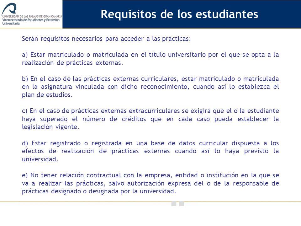 Vicerrectorado de Calidad e Innovación Educativa Serán requisitos necesarios para acceder a las prácticas: a) Estar matriculado o matriculada en el tí