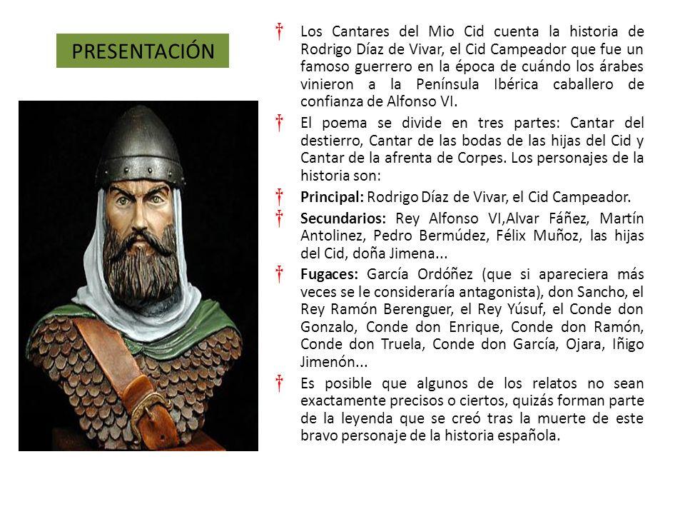 Los Cantares del Mio Cid cuenta la historia de Rodrigo Díaz de Vivar, el Cid Campeador que fue un famoso guerrero en la época de cuándo los árabes vinieron a la Península Ibérica caballero de confianza de Alfonso VI.