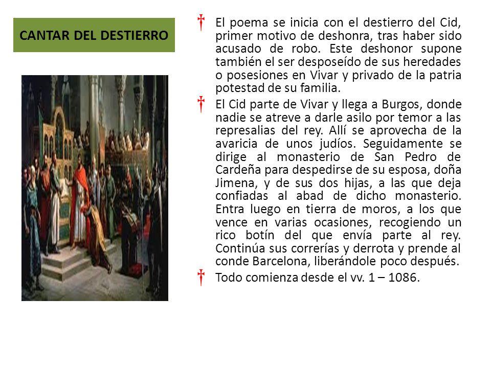 CANTAR DEL DESTIERRO El poema se inicia con el destierro del Cid, primer motivo de deshonra, tras haber sido acusado de robo.