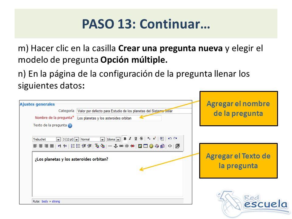 PASO 13: Continuar… m) Hacer clic en la casilla Crear una pregunta nueva y elegir el modelo de pregunta Opción múltiple. n) En la página de la configu