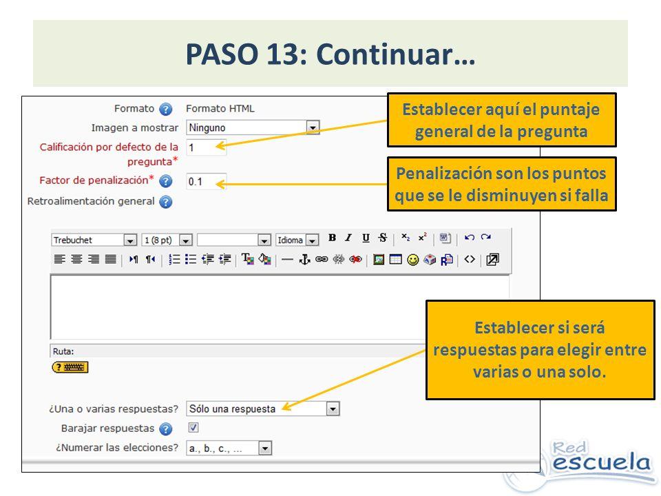 PASO 13: Continuar… Establecer aquí el puntaje general de la pregunta Penalización son los puntos que se le disminuyen si falla Establecer si será respuestas para elegir entre varias o una solo.