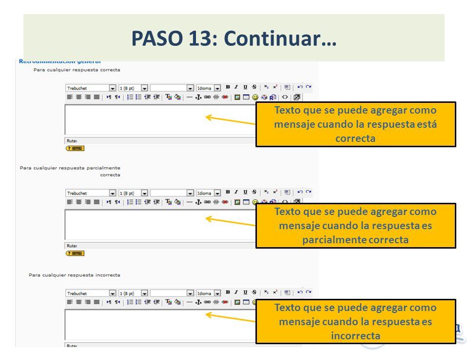 PASO 13: Continuar… Texto que se puede agregar como mensaje cuando la respuesta está correcta Texto que se puede agregar como mensaje cuando la respue