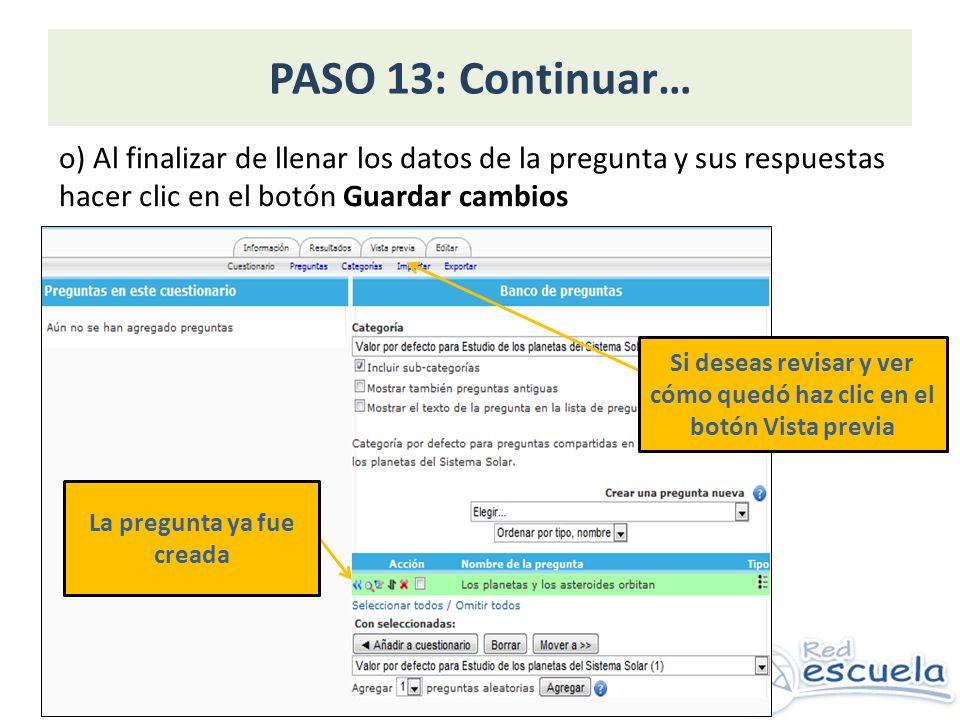 PASO 13: Continuar… o) Al finalizar de llenar los datos de la pregunta y sus respuestas hacer clic en el botón Guardar cambios La pregunta ya fue creada Si deseas revisar y ver cómo quedó haz clic en el botón Vista previa