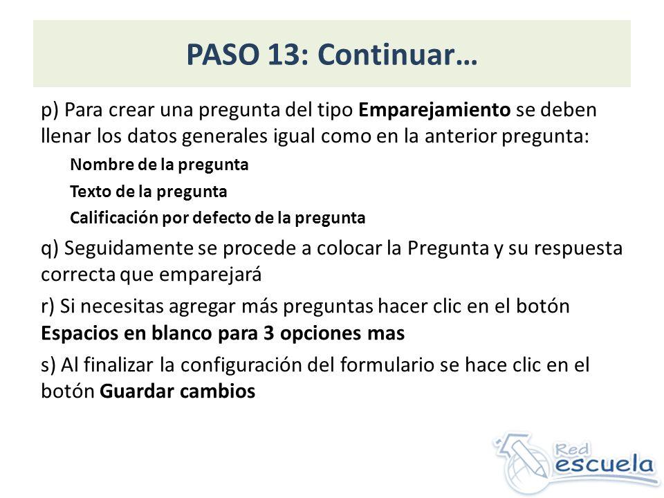 PASO 13: Continuar… p) Para crear una pregunta del tipo Emparejamiento se deben llenar los datos generales igual como en la anterior pregunta: Nombre