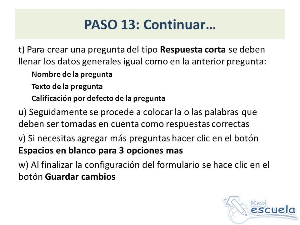 PASO 13: Continuar… t) Para crear una pregunta del tipo Respuesta corta se deben llenar los datos generales igual como en la anterior pregunta: Nombre