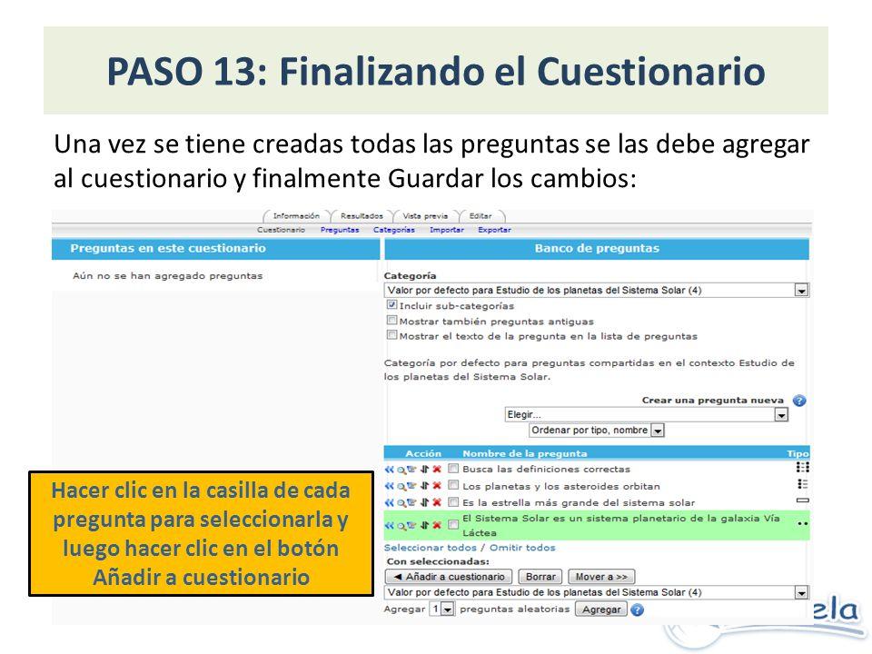 PASO 13: Finalizando el Cuestionario Una vez se tiene creadas todas las preguntas se las debe agregar al cuestionario y finalmente Guardar los cambios: Hacer clic en la casilla de cada pregunta para seleccionarla y luego hacer clic en el botón Añadir a cuestionario