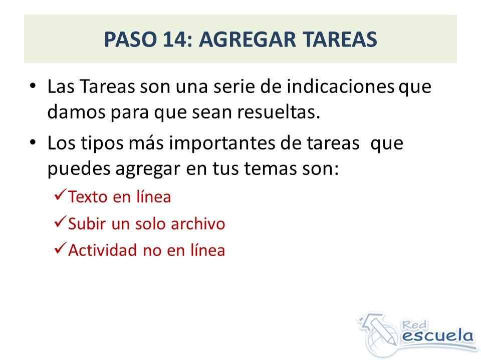 PASO 14: AGREGAR TAREAS Las Tareas son una serie de indicaciones que damos para que sean resueltas. Los tipos más importantes de tareas que puedes agr