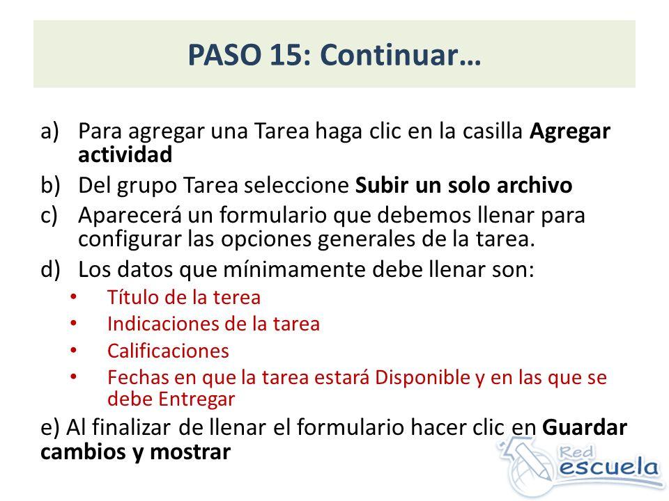 PASO 15: Continuar… a)Para agregar una Tarea haga clic en la casilla Agregar actividad b)Del grupo Tarea seleccione Subir un solo archivo c)Aparecerá