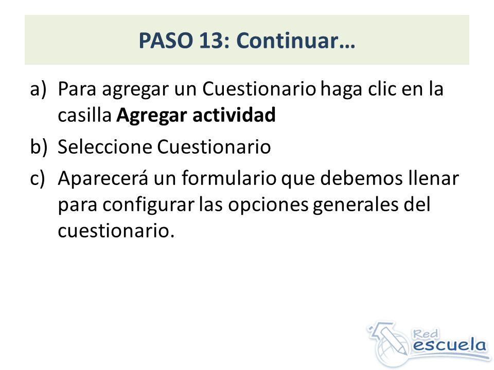 PASO 13: Continuar… a)Para agregar un Cuestionario haga clic en la casilla Agregar actividad b)Seleccione Cuestionario c)Aparecerá un formulario que d