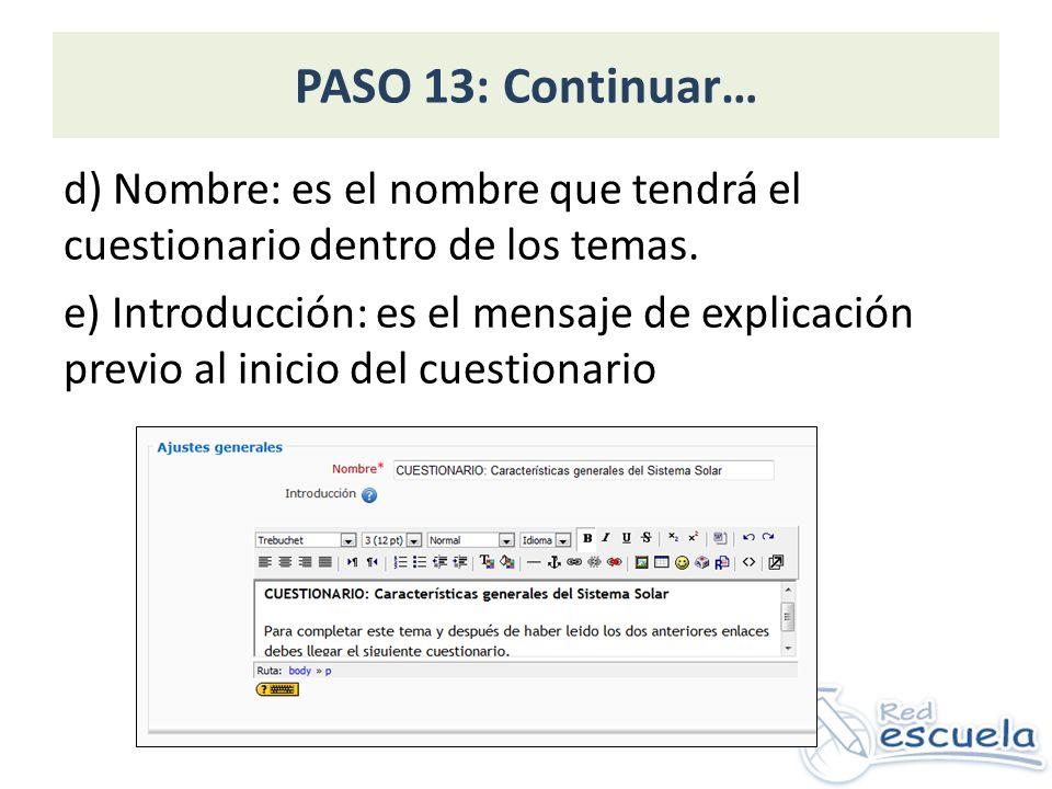 PASO 13: Continuar… d) Nombre: es el nombre que tendrá el cuestionario dentro de los temas. e) Introducción: es el mensaje de explicación previo al in