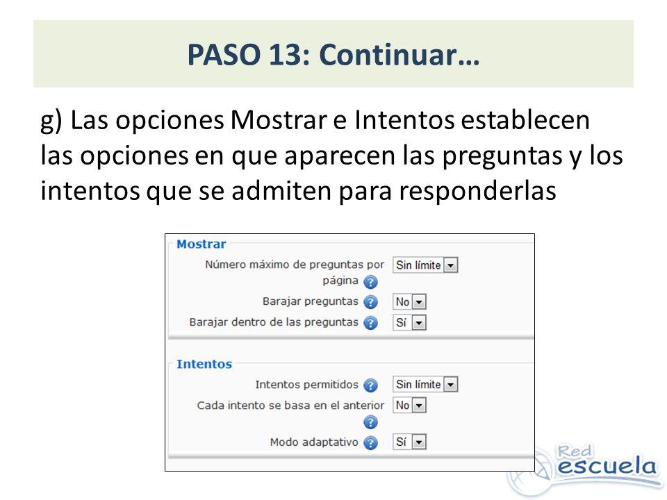 PASO 13: Continuar… g) Las opciones Mostrar e Intentos establecen las opciones en que aparecen las preguntas y los intentos que se admiten para respon