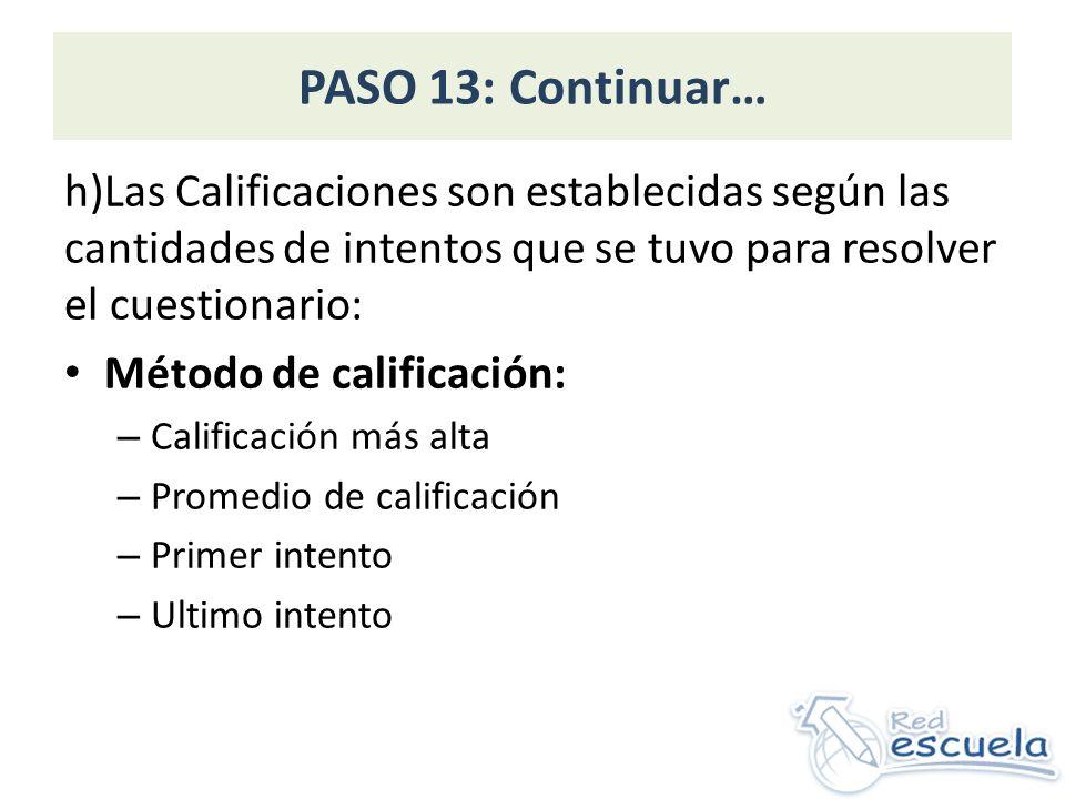 PASO 13: Continuar… h)Las Calificaciones son establecidas según las cantidades de intentos que se tuvo para resolver el cuestionario: Método de califi