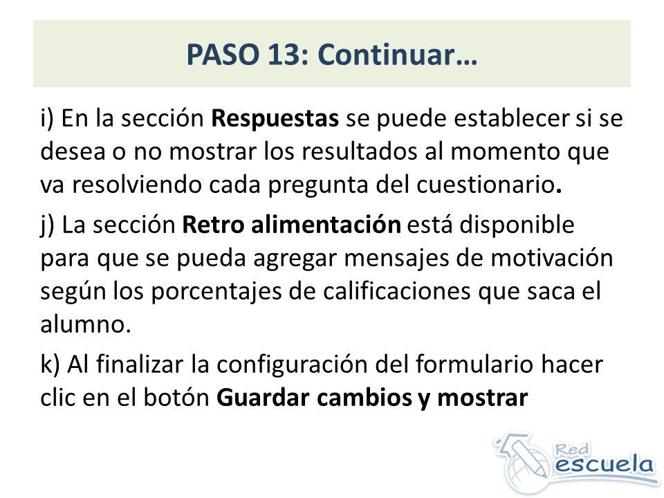 PASO 13: Continuar… i) En la sección Respuestas se puede establecer si se desea o no mostrar los resultados al momento que va resolviendo cada pregunt