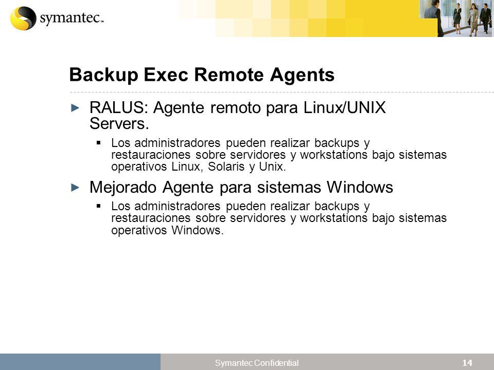 14 Symantec Confidential Backup Exec Remote Agents RALUS: Agente remoto para Linux/UNIX Servers.