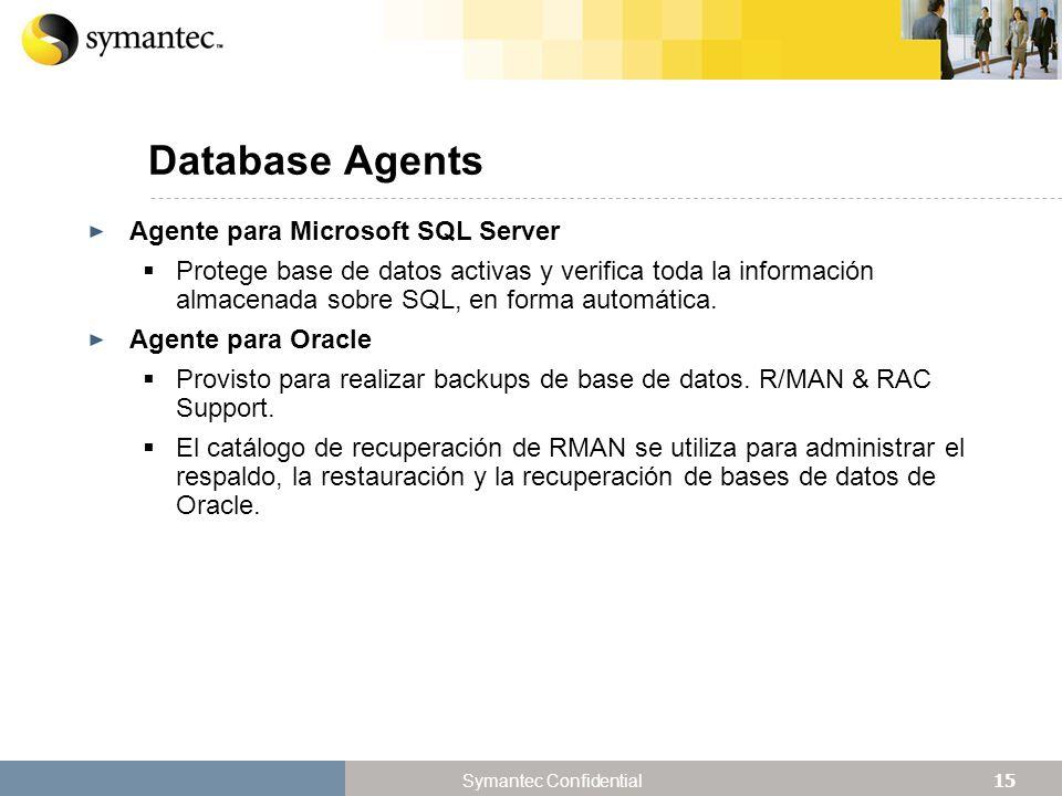 15 Symantec Confidential Database Agents Agente para Microsoft SQL Server Protege base de datos activas y verifica toda la información almacenada sobre SQL, en forma automática.