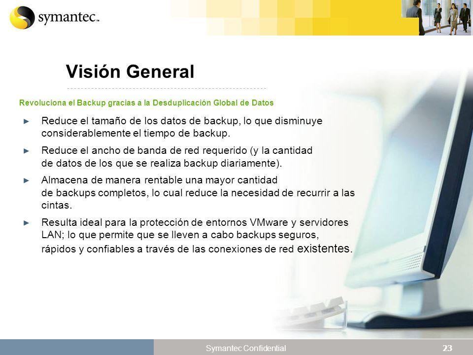 23 Symantec Confidential Visión General Reduce el tamaño de los datos de backup, lo que disminuye considerablemente el tiempo de backup.