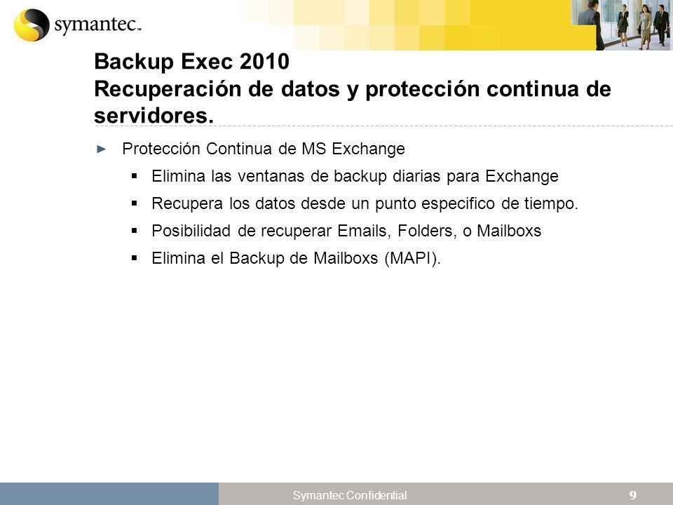 9 Symantec Confidential Backup Exec 2010 Recuperación de datos y protección continua de servidores.
