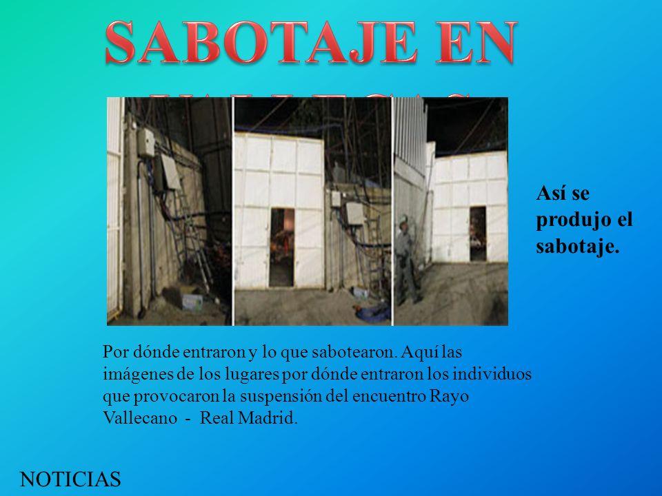 Así se produjo el sabotaje.NOTICIAS DEPORTIVAS. Por dónde entraron y lo que sabotearon.