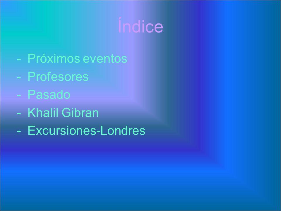 Índice -Próximos eventos -Profesores -Pasado -Khalil Gibran -Excursiones-Londres