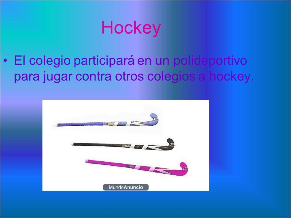 Hockey El colegio participará en un polideportivo para jugar contra otros colegios a hockey.