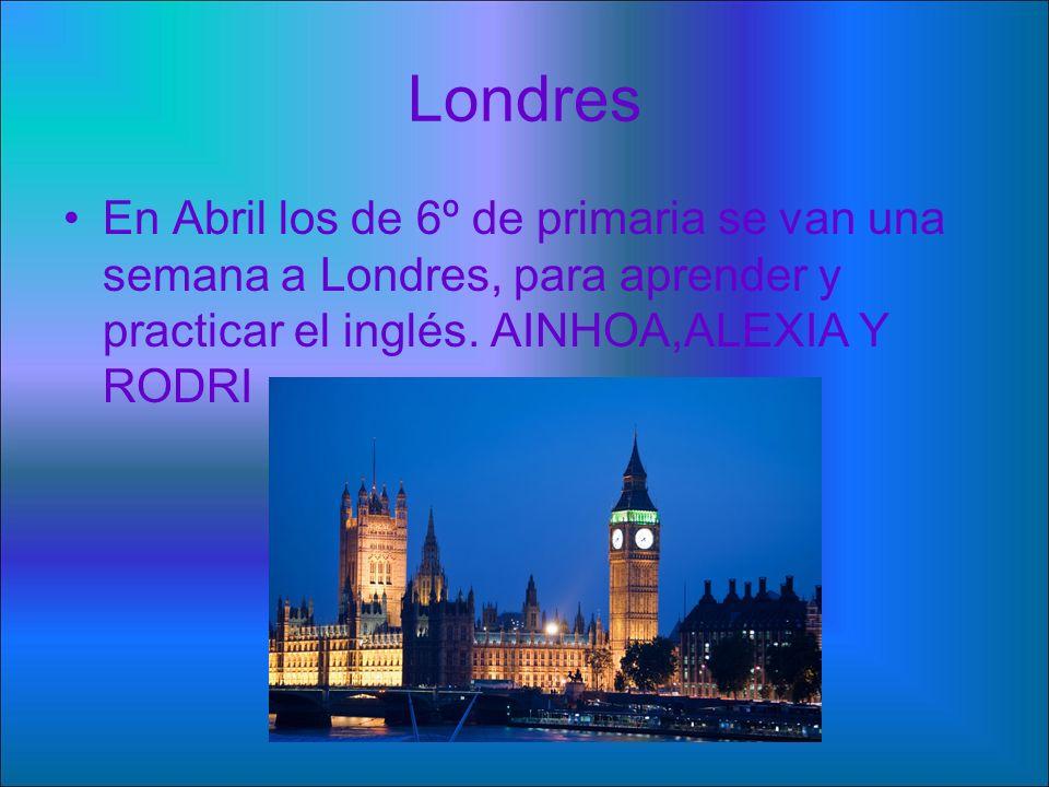 Londres En Abril los de 6º de primaria se van una semana a Londres, para aprender y practicar el inglés.