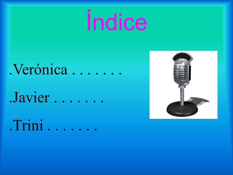 Índice.Verónica........Javier........Trini.......
