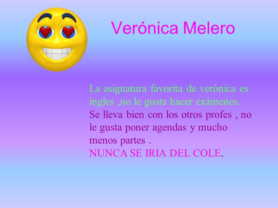 Verónica Melero La asignatura favorita de verónica es ingles,no le gusta hacer exámenes.