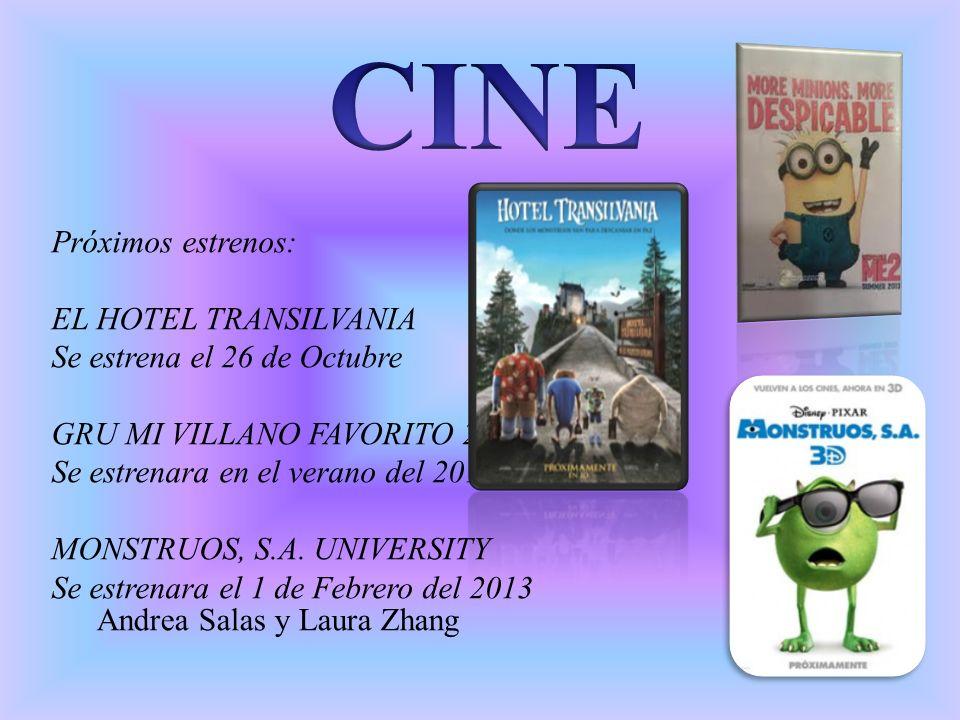 Próximos estrenos: EL HOTEL TRANSILVANIA Se estrena el 26 de Octubre GRU MI VILLANO FAVORITO 2 Se estrenara en el verano del 2013 MONSTRUOS, S.A.
